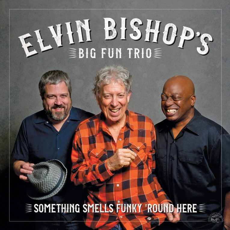 Something Smells Funky 'Round Here, Elvin Bishop's Big Fun Trio, album review, Rock and Blues Muse