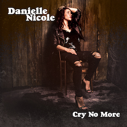 Danielle Nicole, Cry No More, Top 20 Albums 2018, Rock and Blues Muse
