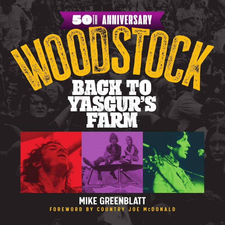 Woodstock 50th Anniversary: Back to Yasgur's Farm, Mike Greenblatt, review, Rock and Blues Muse
