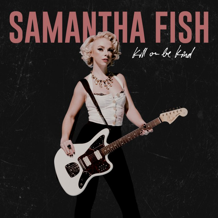 Samantha Fish, Kill Or Be Kind, album review, Martine Ehrenclou, Rock and Blues Muse