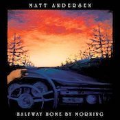 Matt Andersen, Halfway Home By Morning