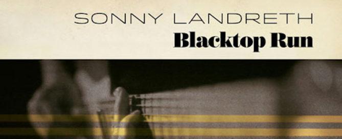 Sonny Landreth Blacktop Run
