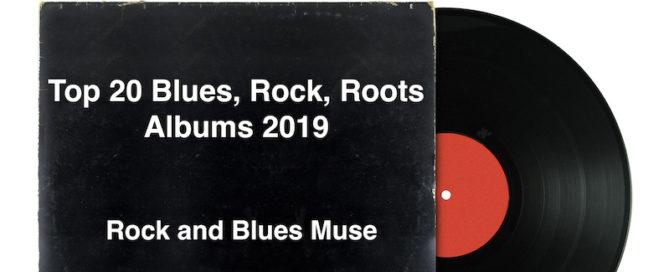 Top 20 Blues, Rock, Roots Albums 2019