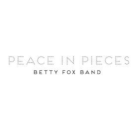 Betty Fox Band, Peace In Pieces