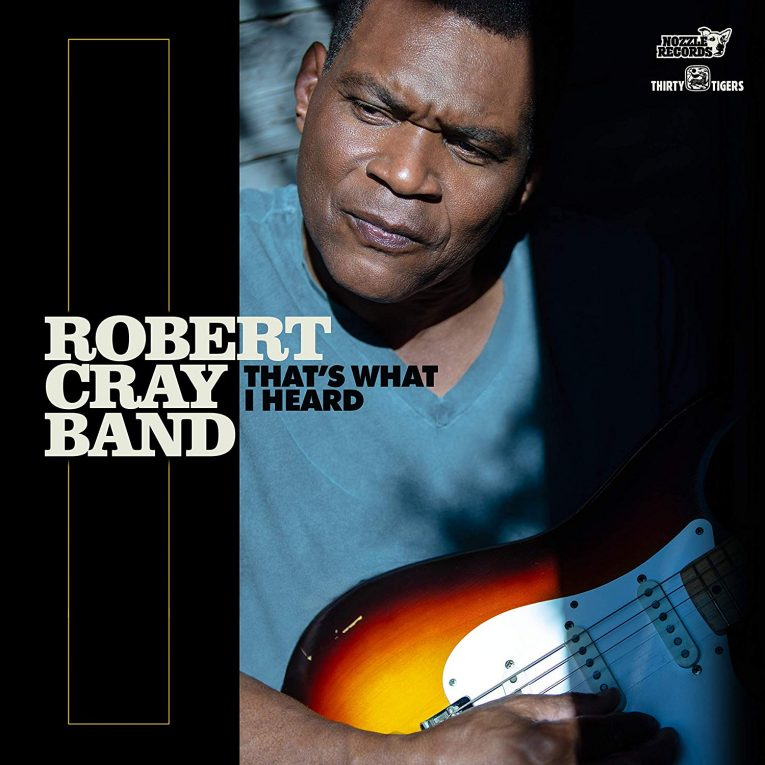 Robert Cray, new album announcement, That's What I Heard, Rock and Blues Muse