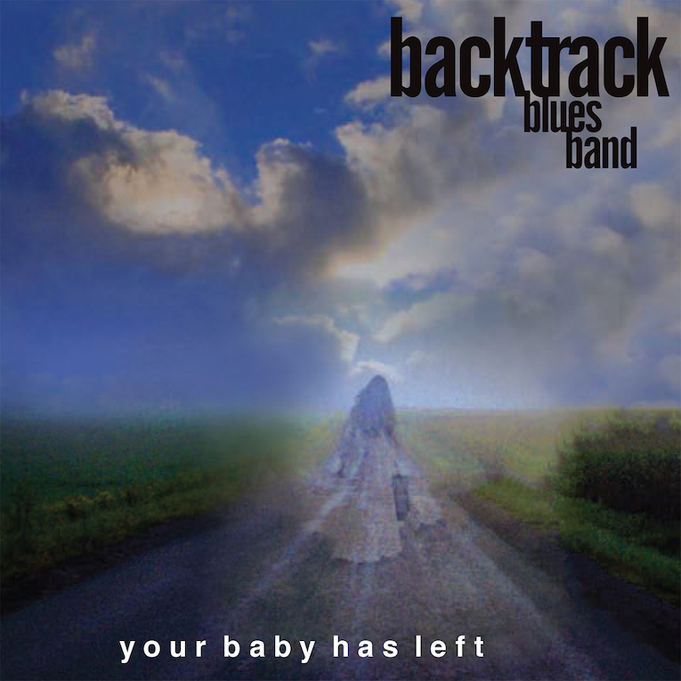 Backtrack Blues Band, Your Baby Has Left, album review, Rock and Blues Muse