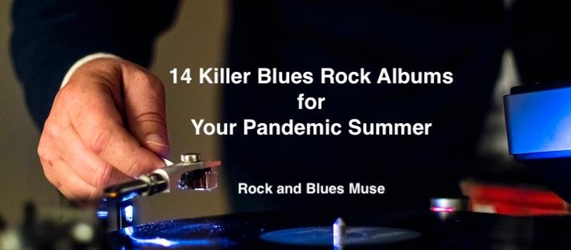 14 Killer Blues Rock Albums For Your Pandemic Summer