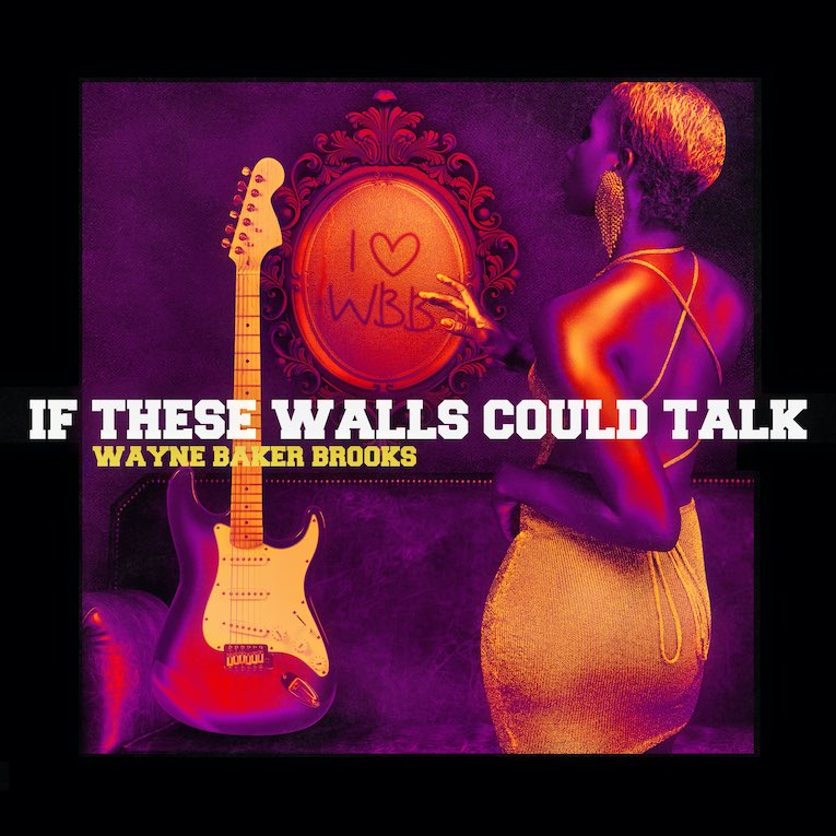 Wayne Baker Brooks If These Walls Could Talk single cover
