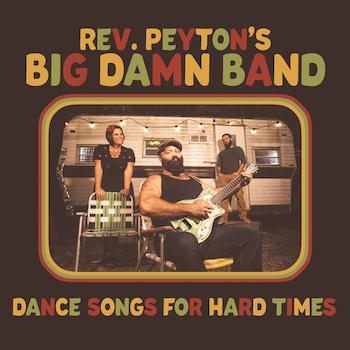 Rev. Peyton's Big Damn Band Dance Songs For Hard Times album cover