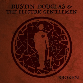 "Dustin Douglas & The Electric Gentlemen ""Broken"" single image"